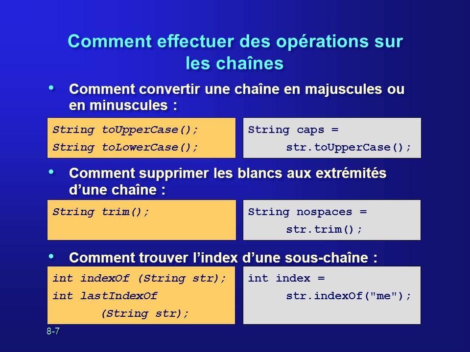 8-8 Comment comparer deux chaînes Utilisez equals() si vous voulez respecter la casse : Utilisez equalsIgnoreCase() si vous voulez ignorer la casse : Nutilisez pas ==.