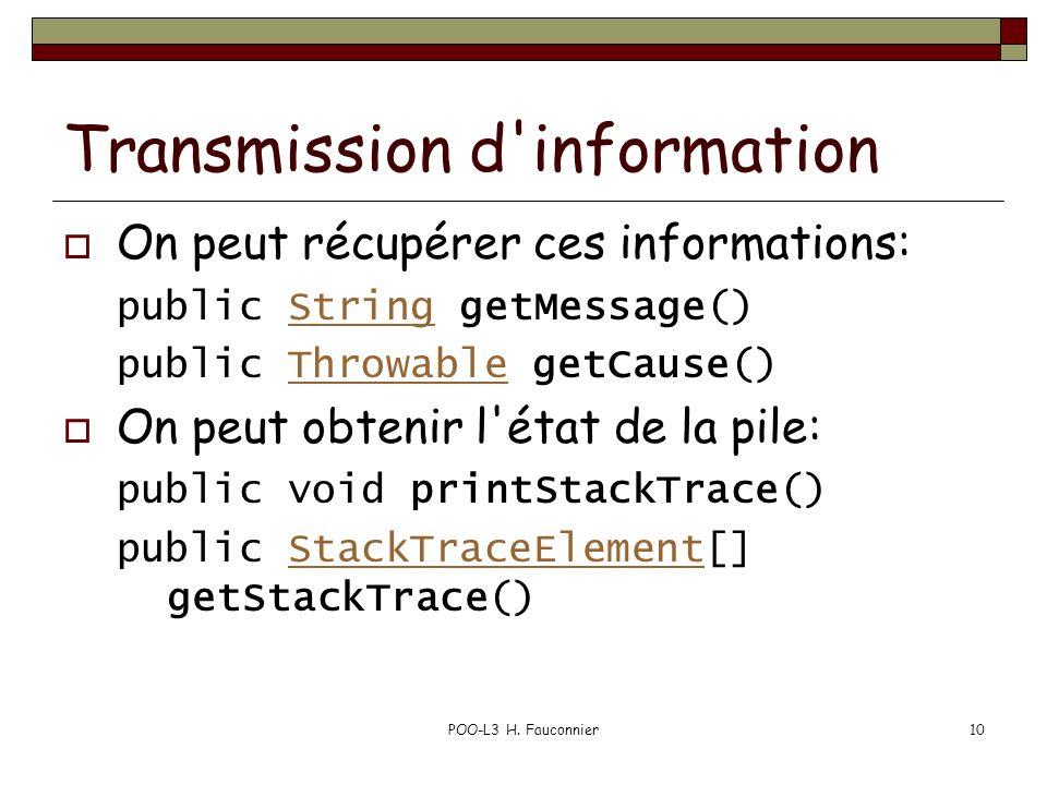 POO-L3 H. Fauconnier10 Transmission d'information On peut récupérer ces informations: public String getMessage()String public Throwable getCause()Thro