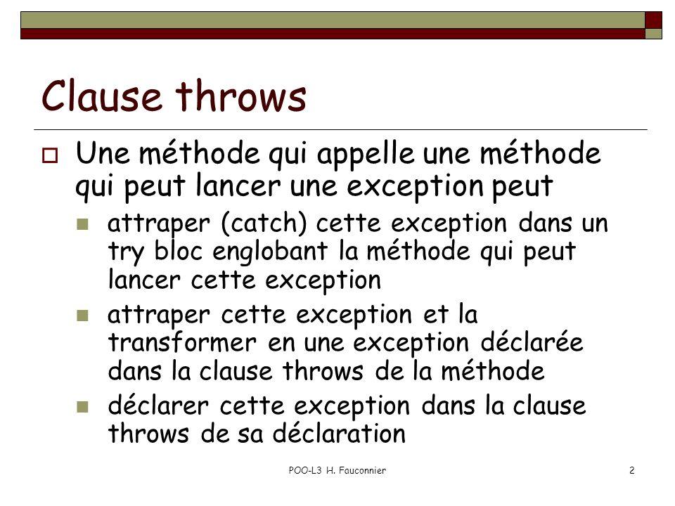 POO-L3 H. Fauconnier2 Clause throws Une méthode qui appelle une méthode qui peut lancer une exception peut attraper (catch) cette exception dans un tr