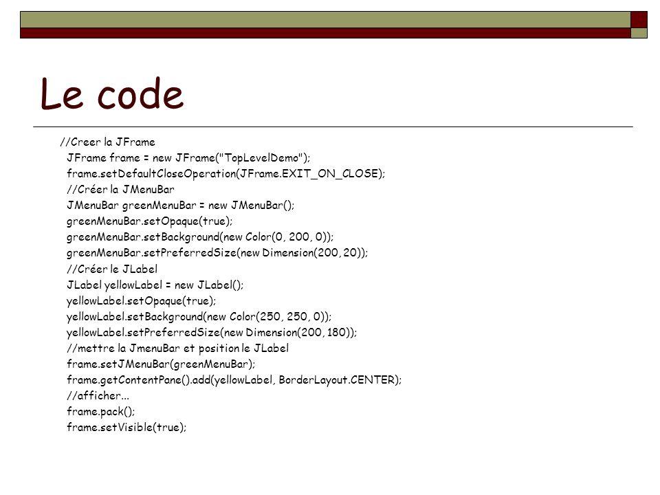 Le code //Creer la JFrame JFrame frame = new JFrame(
