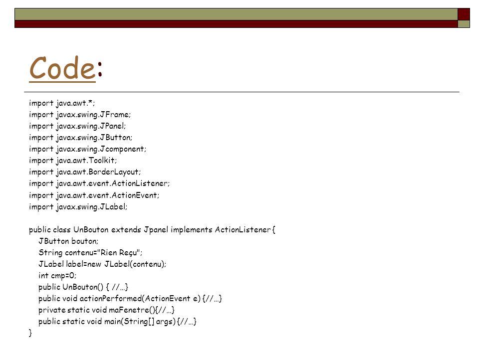 CodeCode: import java.awt.*; import javax.swing.JFrame; import javax.swing.JPanel; import javax.swing.JButton; import javax.swing.Jcomponent; import j
