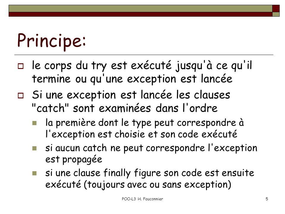 POO-L3 H. Fauconnier5 Principe: le corps du try est exécuté jusqu'à ce qu'il termine ou qu'une exception est lancée Si une exception est lancée les cl