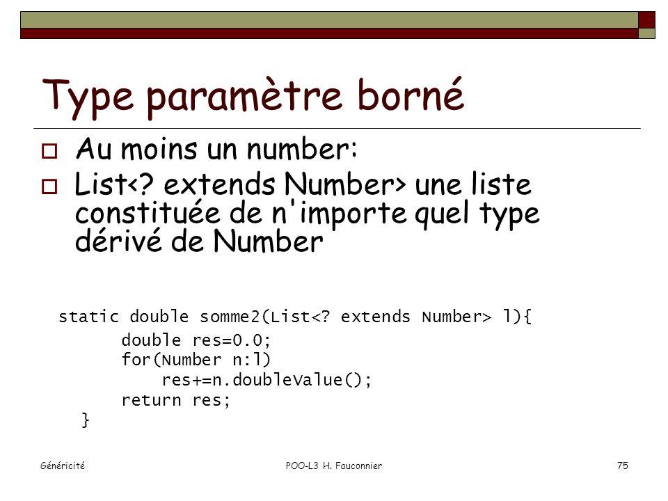GénéricitéPOO-L3 H. Fauconnier75 Type paramètre borné Au moins un number: List une liste constituée de n'importe quel type dérivé de Number static dou