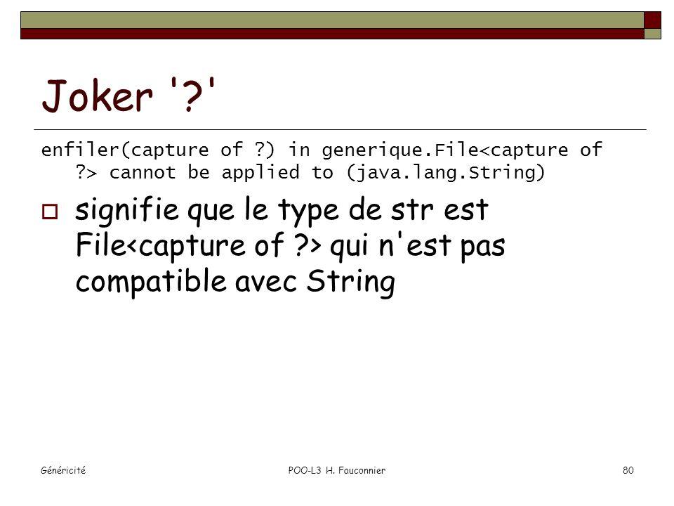 GénéricitéPOO-L3 H. Fauconnier80 Joker '?' enfiler(capture of ?) in generique.File cannot be applied to (java.lang.String) signifie que le type de str