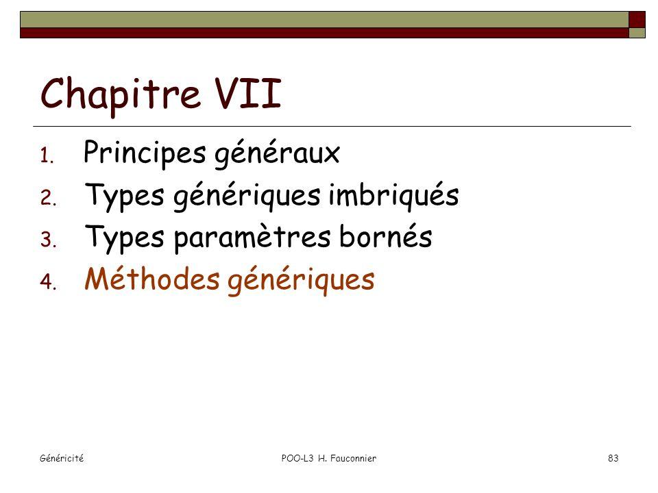 GénéricitéPOO-L3 H. Fauconnier83 Chapitre VII 1. Principes généraux 2. Types génériques imbriqués 3. Types paramètres bornés 4. Méthodes génériques
