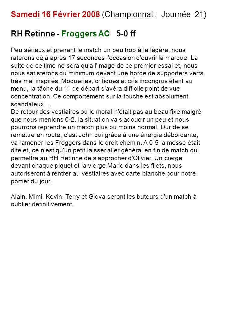 Samedi 23 Février 2008 (Championnat : Journée 22) Froggers AC – Orange Givrée 10-0 Début en fanfare pour des Froggers bien concentrés sur leur sujet qui, vont déjà plier le match après 5 .