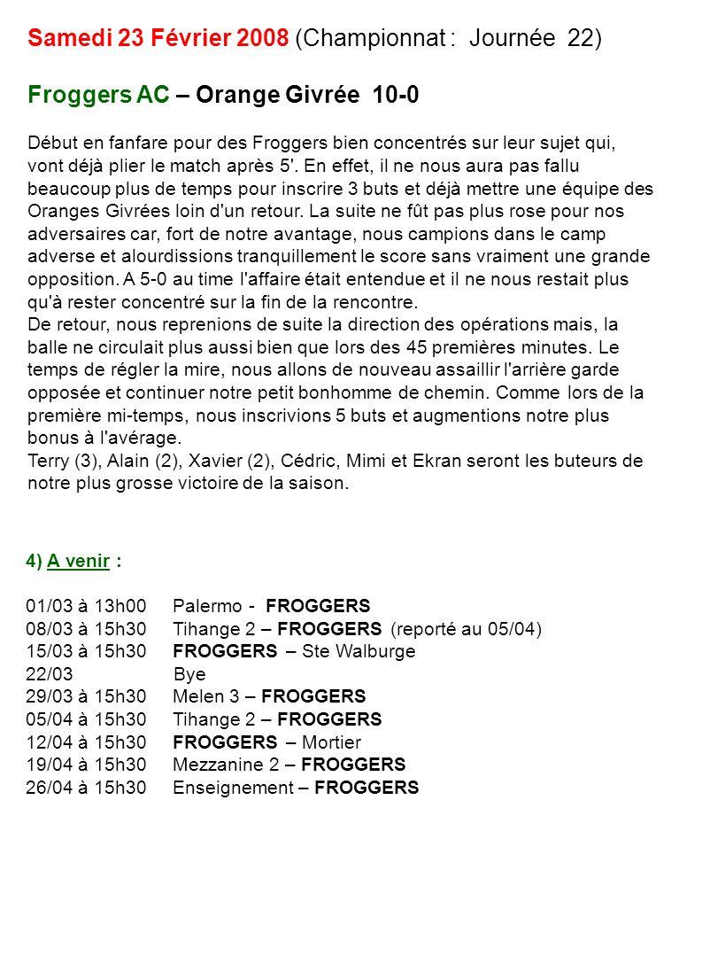 Samedi 23 Février 2008 (Championnat : Journée 22) Froggers AC – Orange Givrée 10-0 Début en fanfare pour des Froggers bien concentrés sur leur sujet q