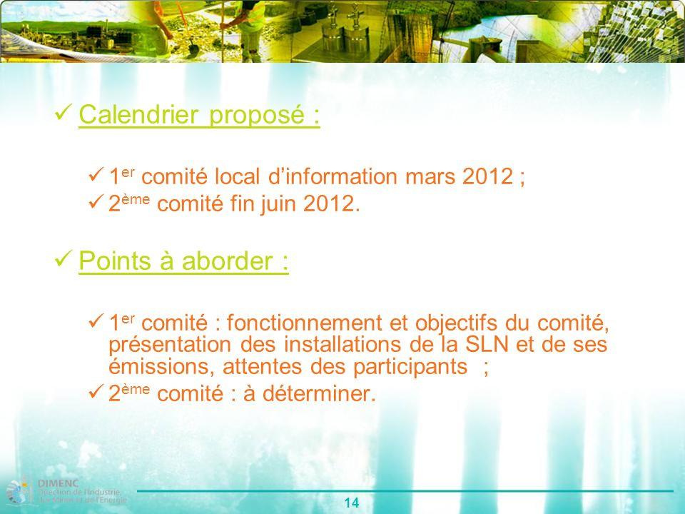 14 Calendrier proposé : 1 er comité local dinformation mars 2012 ; 2 ème comité fin juin 2012. Points à aborder : 1 er comité : fonctionnement et obje