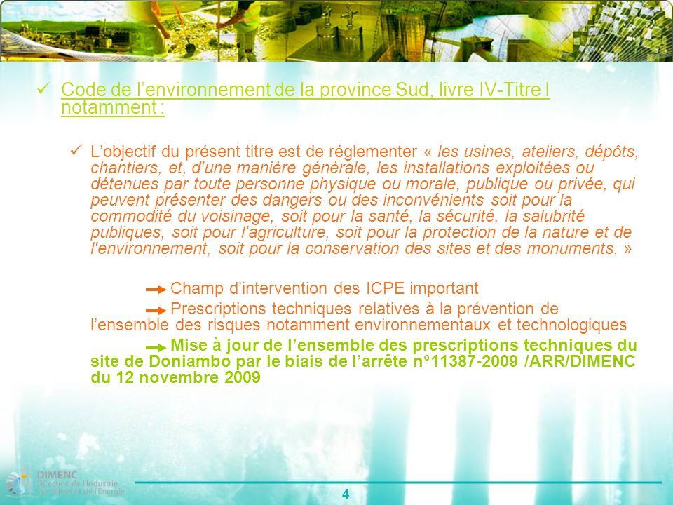 4 Code de lenvironnement de la province Sud, livre IV-Titre I notamment : Lobjectif du présent titre est de réglementer « les usines, ateliers, dépôts