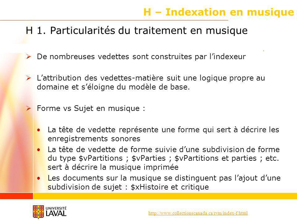 http://www.collectionscanada.ca/rvm/index-f.html H – Indexation en musique Deux types de documents en musique Compositions musicales Construction des vedettes Expressions affranchies Lexpression [composition musicale], arr.