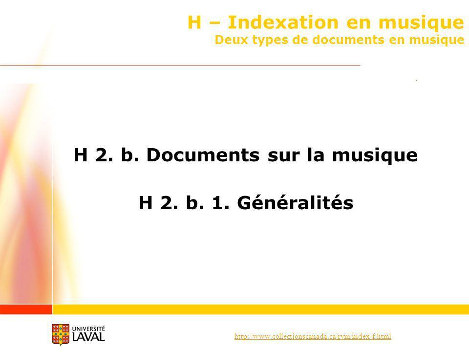 http://www.collectionscanada.ca/rvm/index-f.html H – Indexation en musique Deux types de documents en musique H 2.