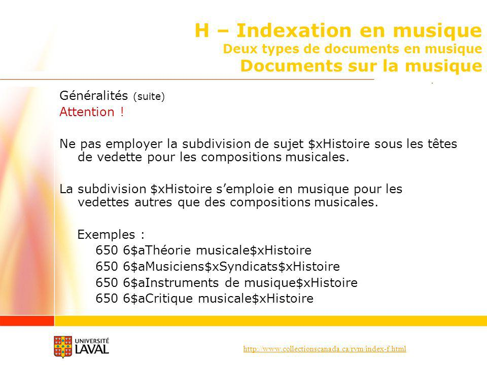 http://www.collectionscanada.ca/rvm/index-f.html H – Indexation en musique Deux types de documents en musique Documents sur la musique Généralités (suite) Attention .