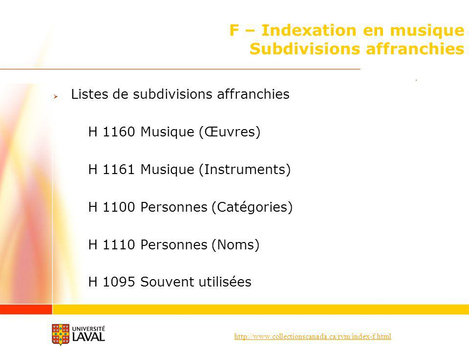 http://www.collectionscanada.ca/rvm/index-f.html F – Indexation en musique Subdivisions affranchies Listes de subdivisions affranchies H 1160 Musique