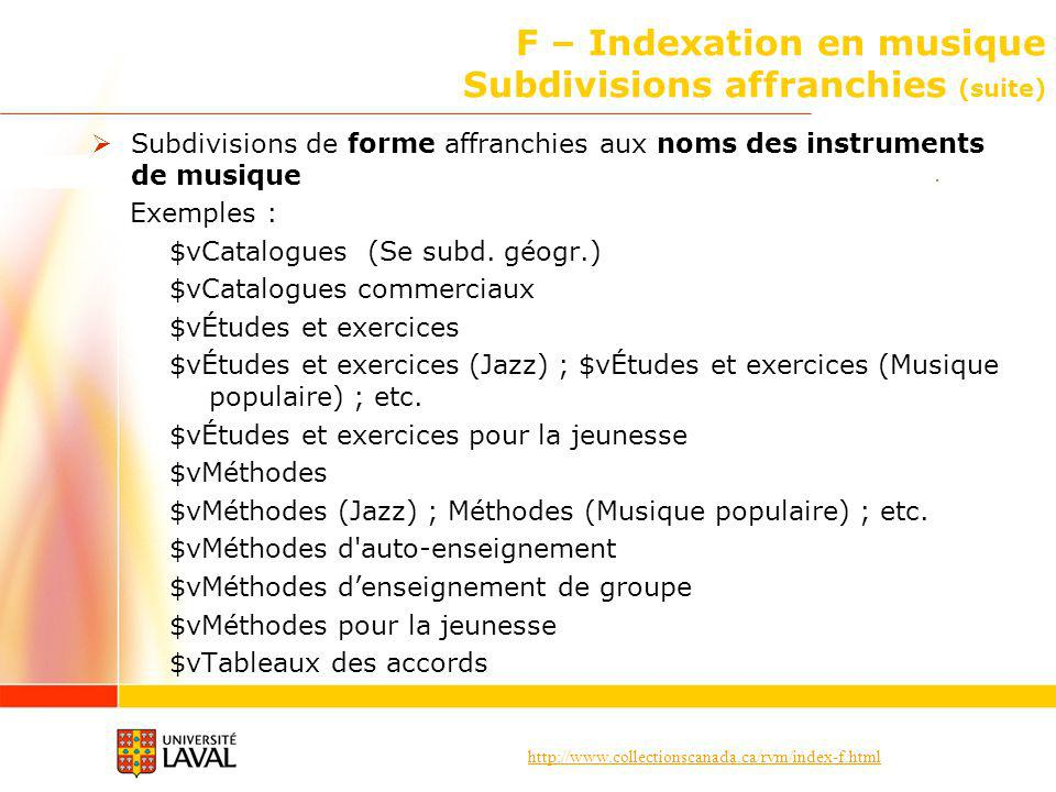 http://www.collectionscanada.ca/rvm/index-f.html F – Indexation en musique Subdivisions affranchies (suite) Subdivisions de forme affranchies aux noms