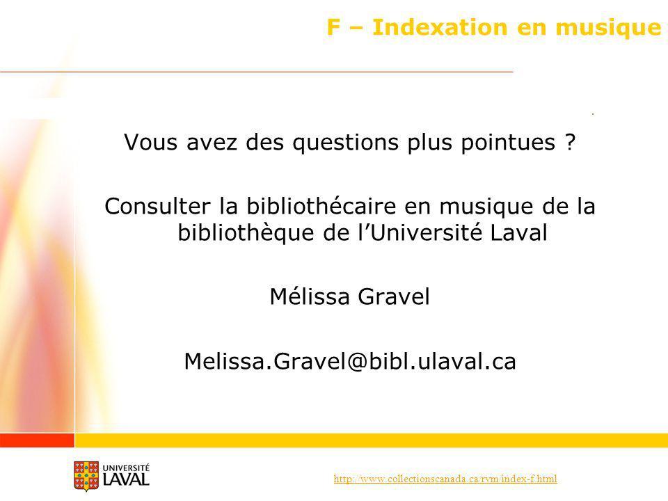 http://www.collectionscanada.ca/rvm/index-f.html F – Indexation en musique Vous avez des questions plus pointues .
