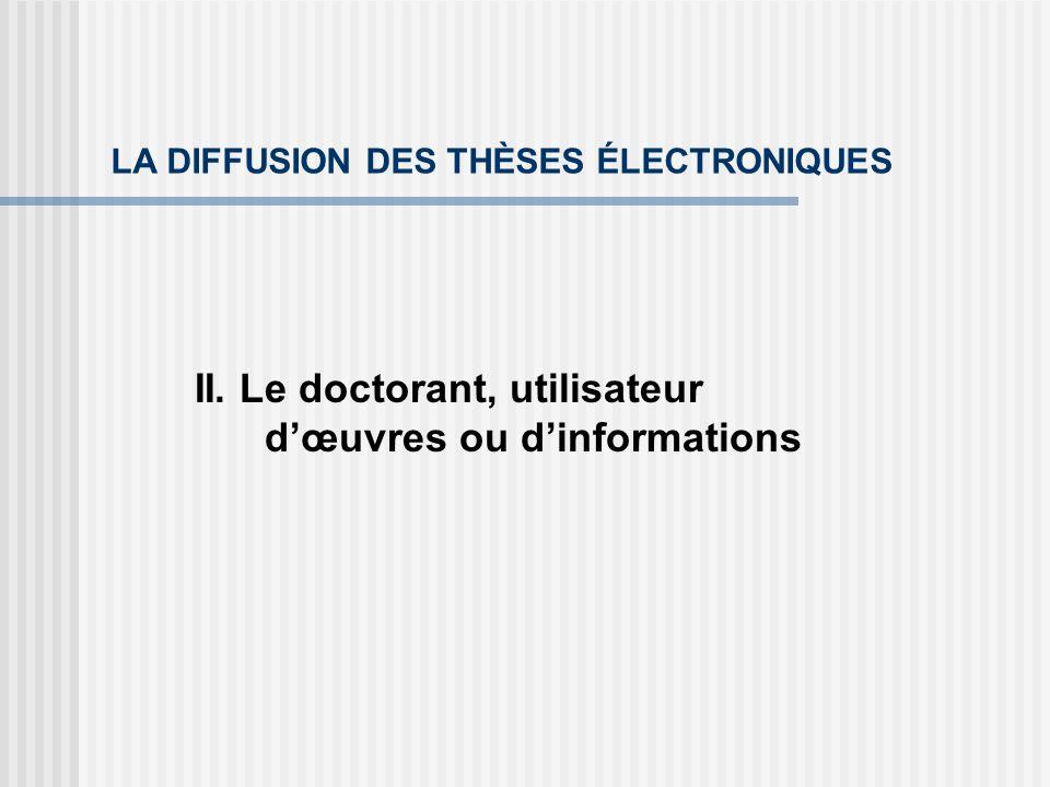 LA DIFFUSION DES THÈSES ÉLECTRONIQUES II. Le doctorant, utilisateur dœuvres ou dinformations