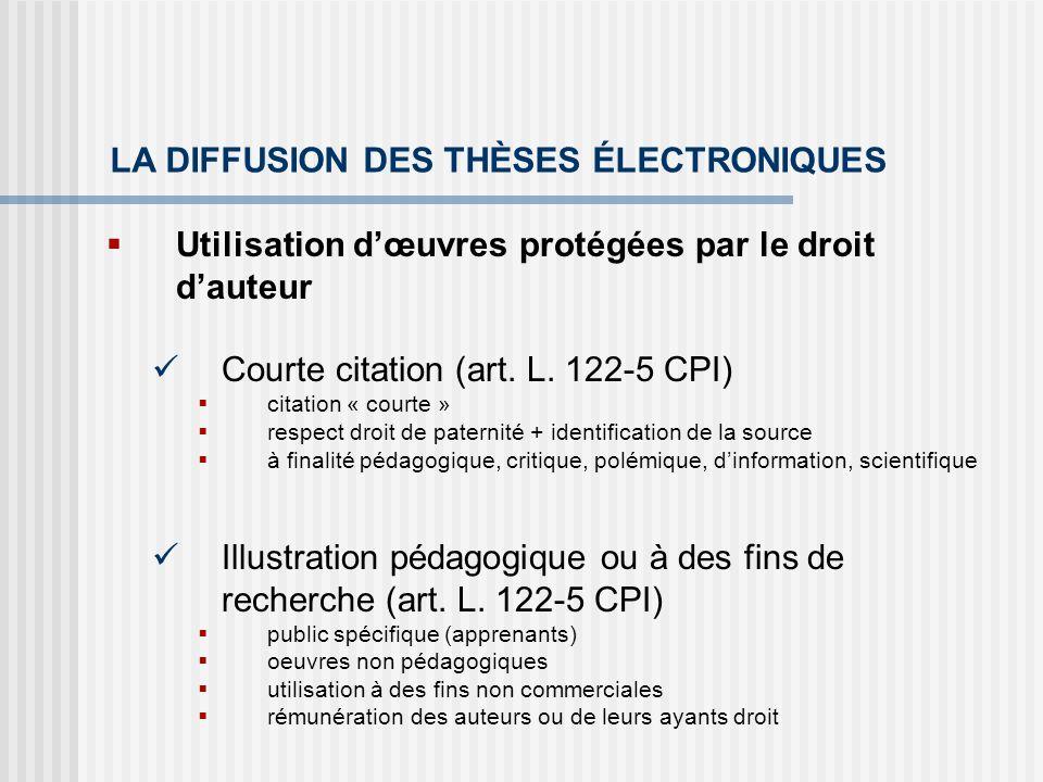 LA DIFFUSION DES THÈSES ÉLECTRONIQUES Utilisation dœuvres protégées par le droit dauteur Courte citation (art. L. 122-5 CPI) citation « courte » respe