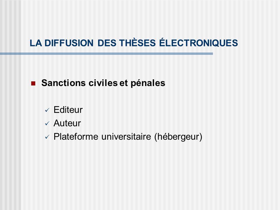 LA DIFFUSION DES THÈSES ÉLECTRONIQUES Sanctions civiles et pénales Editeur Auteur Plateforme universitaire (hébergeur)