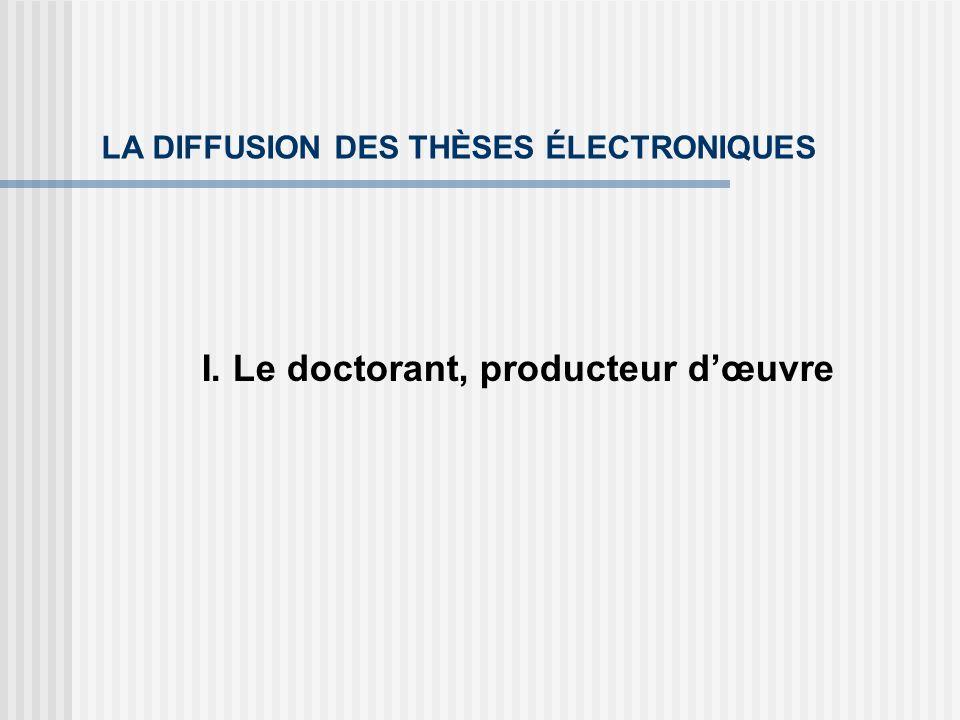 LA DIFFUSION DES THÈSES ÉLECTRONIQUES I. Le doctorant, producteur dœuvre