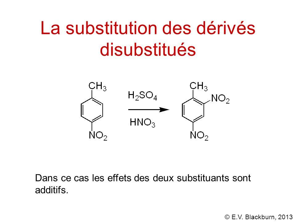 © E.V. Blackburn, 2013 Dans ce cas les effets des deux substituants sont additifs. La substitution des dérivés disubstitués