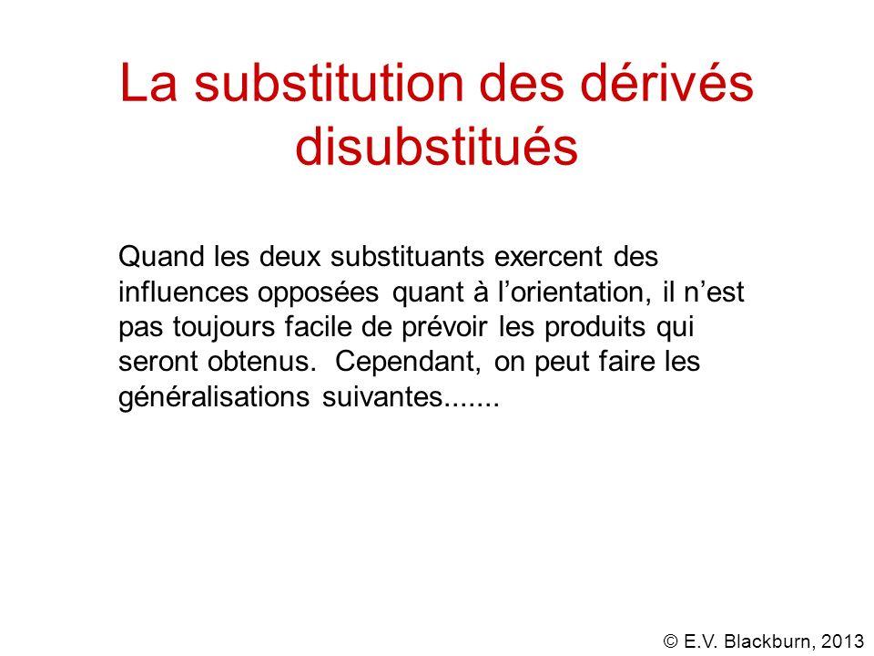 © E.V. Blackburn, 2013 La substitution des dérivés disubstitués Quand les deux substituants exercent des influences opposées quant à lorientation, il