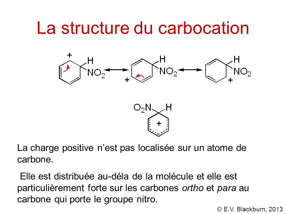 © E.V. Blackburn, 2013 La structure du carbocation La charge positive nest pas localisée sur un atome de carbone. Elle est distribuée au-déla de la mo