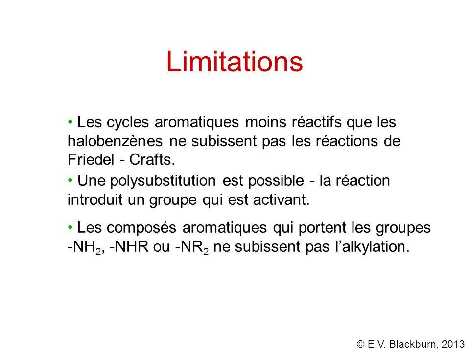 © E.V. Blackburn, 2013 Limitations Une polysubstitution est possible - la réaction introduit un groupe qui est activant. Les composés aromatiques qui