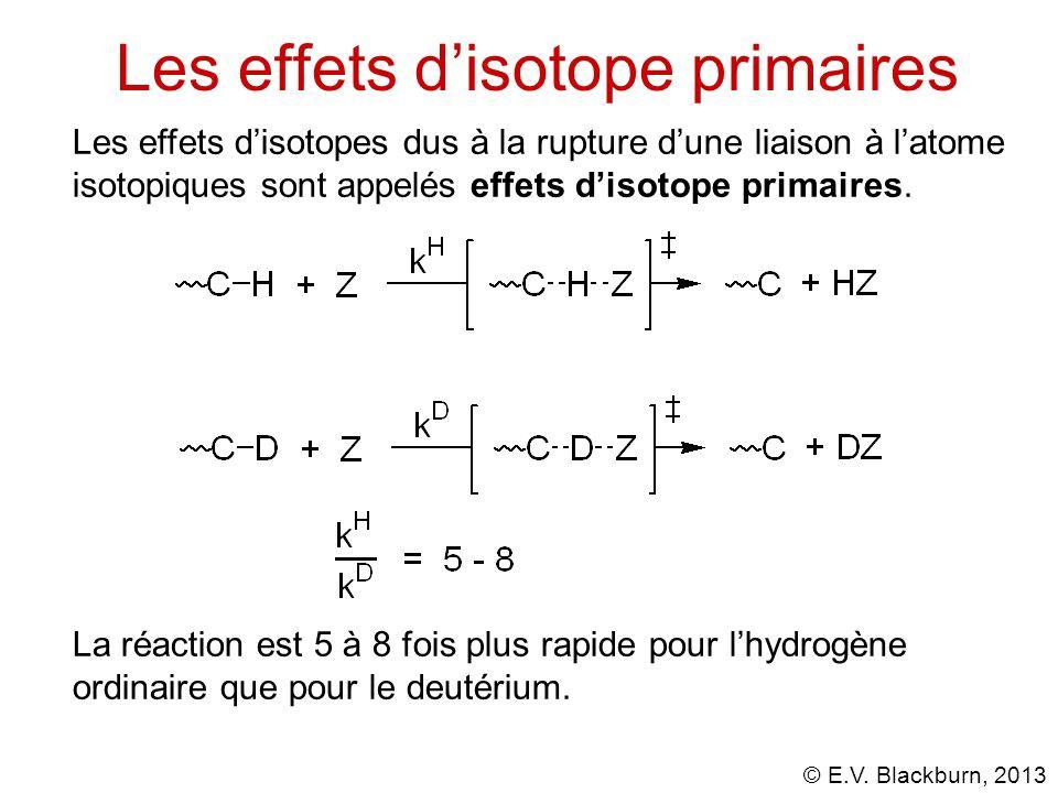 © E.V. Blackburn, 2013 Les effets disotope primaires Les effets disotopes dus à la rupture dune liaison à latome isotopiques sont appelés effets disot