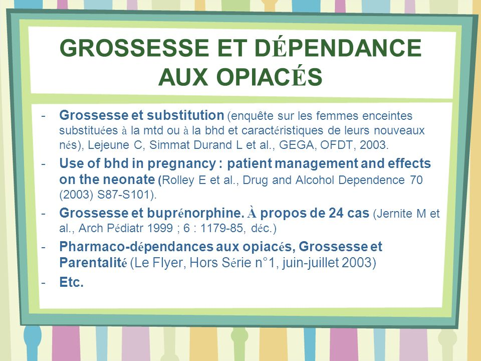 GROSSESSE ET D É PENDANCE AUX OPIAC É S -Grossesse et substitution (enquête sur les femmes enceintes substitu é es à la mtd ou à la bhd et caract é ri