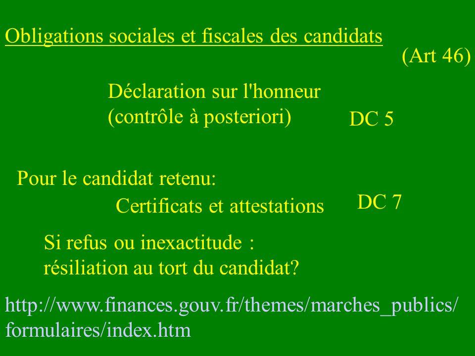 Obligations sociales et fiscales des candidats Déclaration sur l'honneur (contrôle à posteriori) Certificats et attestations DC 7 (Art 46) Pour le can
