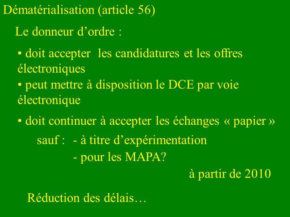 Dématérialisation (article 56) Le donneur dordre : doit accepter les candidatures et les offres électroniques peut mettre à disposition le DCE par voie électronique doit continuer à accepter les échanges « papier » sauf :- à titre dexpérimentation - pour les MAPA.