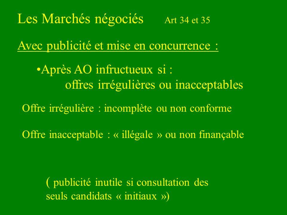 Les Marchés négociés Art 34 et 35 Après AO infructueux si : offres irrégulières ou inacceptables Avec publicité et mise en concurrence : ( publicité i