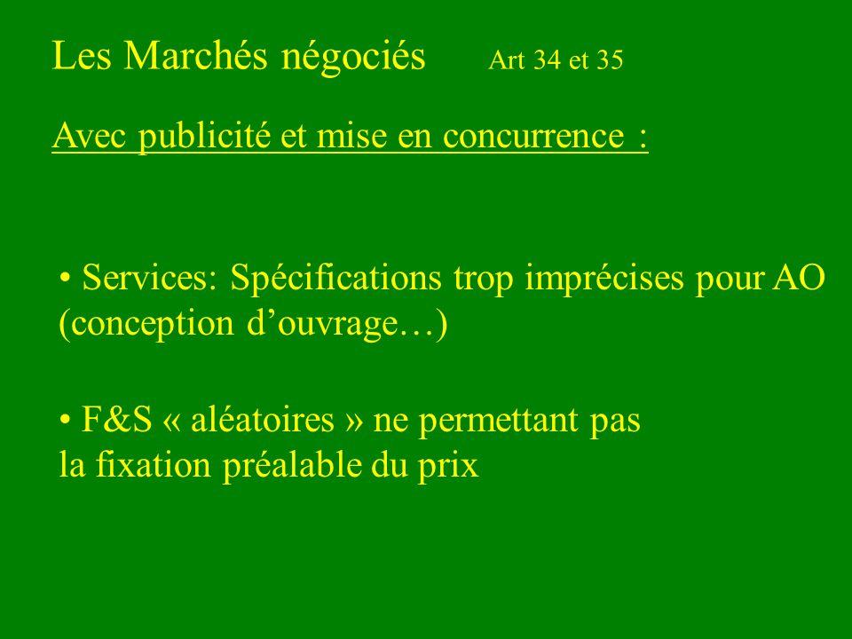 Les Marchés négociés Art 34 et 35 Services: Spécifications trop imprécises pour AO (conception douvrage…) Avec publicité et mise en concurrence : F&S « aléatoires » ne permettant pas la fixation préalable du prix