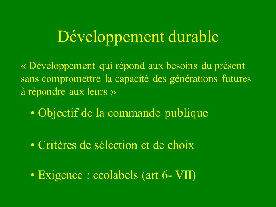 Objectif de la commande publique Critères de sélection et de choix Exigence : ecolabels (art 6- VII) « Développement qui répond aux besoins du présent sans compromettre la capacité des générations futures à répondre aux leurs »