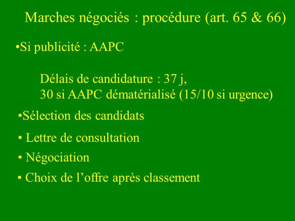 Marches négociés : procédure (art. 65 & 66) Si publicité : AAPC Délais de candidature : 37 j, 30 si AAPC dématérialisé (15/10 si urgence) Sélection de