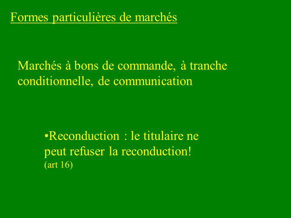 Formes particulières de marchés Reconduction : le titulaire ne peut refuser la reconduction! (art 16) Marchés à bons de commande, à tranche conditionn