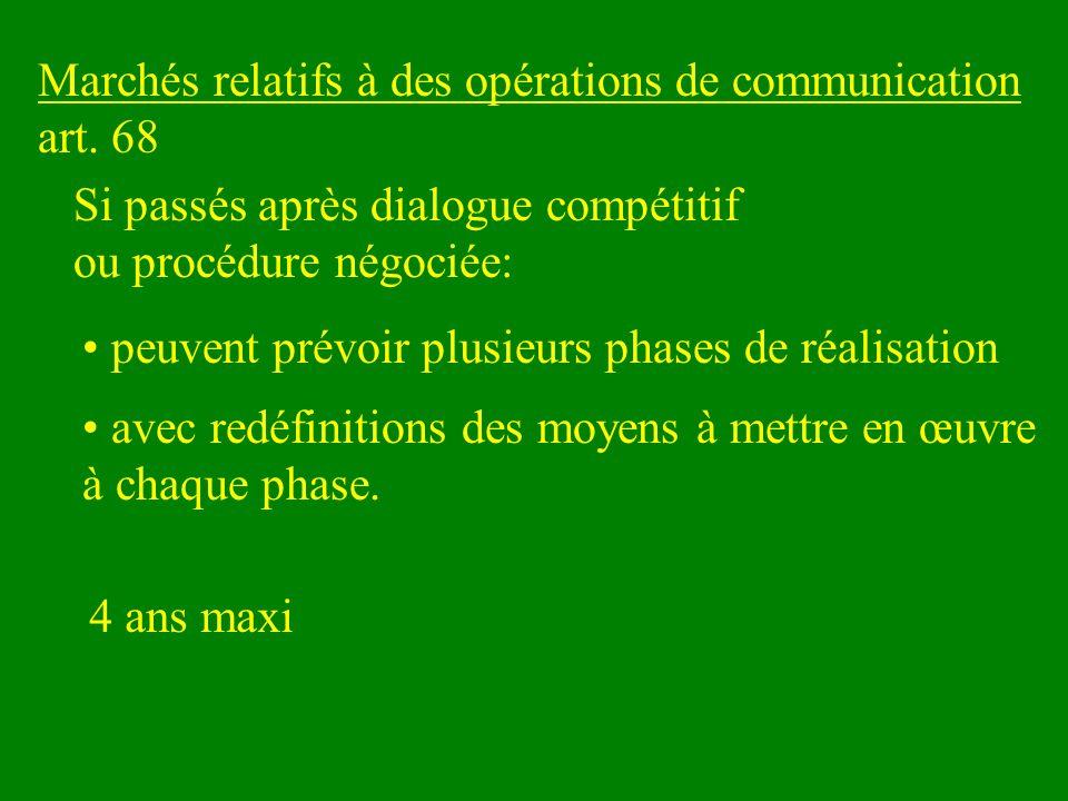 Marchés relatifs à des opérations de communication art. 68 Si passés après dialogue compétitif ou procédure négociée: peuvent prévoir plusieurs phases
