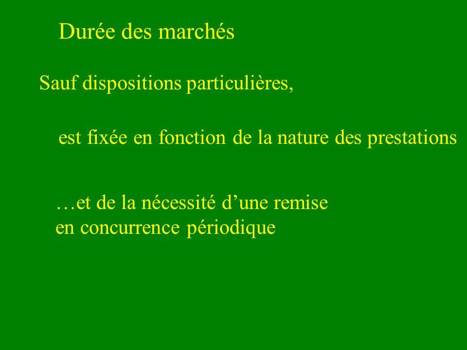 Durée des marchés Sauf dispositions particulières, est fixée en fonction de la nature des prestations …et de la nécessité dune remise en concurrence p