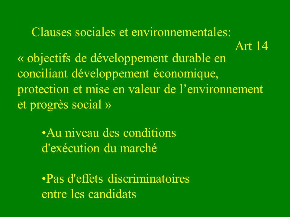 Clauses sociales et environnementales: Au niveau des conditions d exécution du marché Pas d effets discriminatoires entre les candidats Art 14 « objectifs de développement durable en conciliant développement économique, protection et mise en valeur de lenvironnement et progrès social »