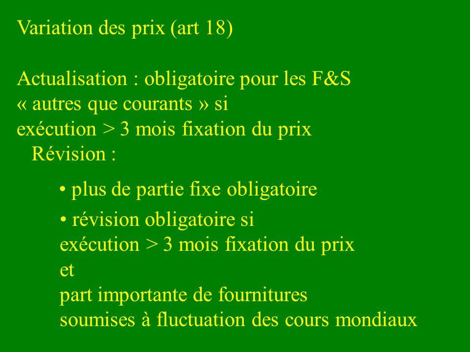 Variation des prix (art 18) Actualisation : obligatoire pour les F&S « autres que courants » si exécution > 3 mois fixation du prix Révision : plus de