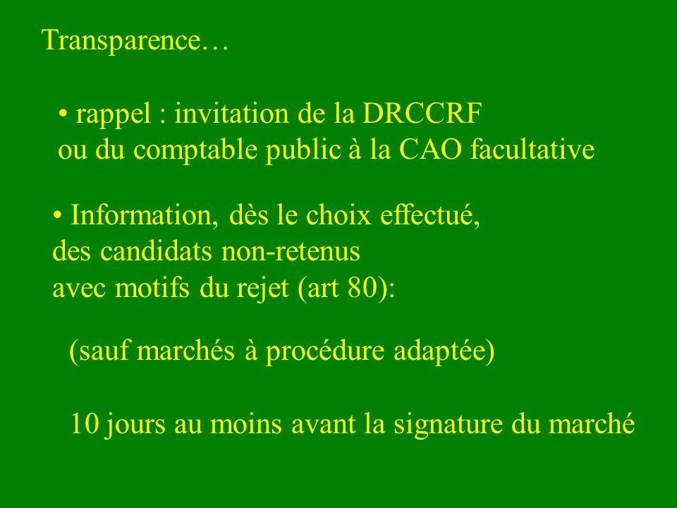 Information, dès le choix effectué, des candidats non-retenus avec motifs du rejet (art 80): 10 jours au moins avant la signature du marché Transparence… rappel : invitation de la DRCCRF ou du comptable public à la CAO facultative (sauf marchés à procédure adaptée)