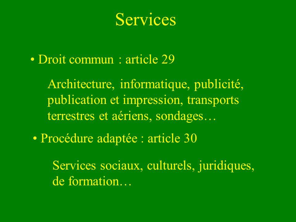 Services Droit commun : article 29 Procédure adaptée : article 30 Services sociaux, culturels, juridiques, de formation… Architecture, informatique, publicité, publication et impression, transports terrestres et aériens, sondages…