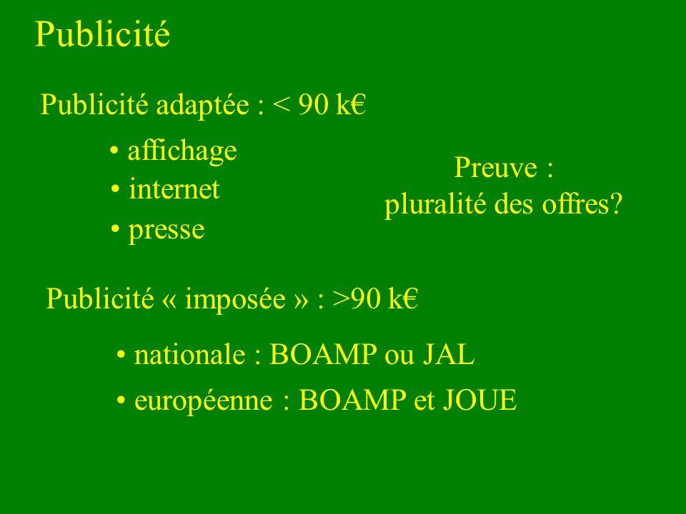 Publicité Publicité adaptée : < 90 k affichage internet presse Publicité « imposée » : >90 k nationale : BOAMP ou JAL européenne : BOAMP et JOUE Preuve : pluralité des offres