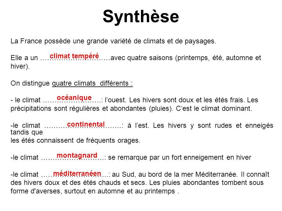 Synthèse La France possède une grande variété de climats et de paysages. Elle a un …………………………avec quatre saisons (printemps, été, automne et hiver). O