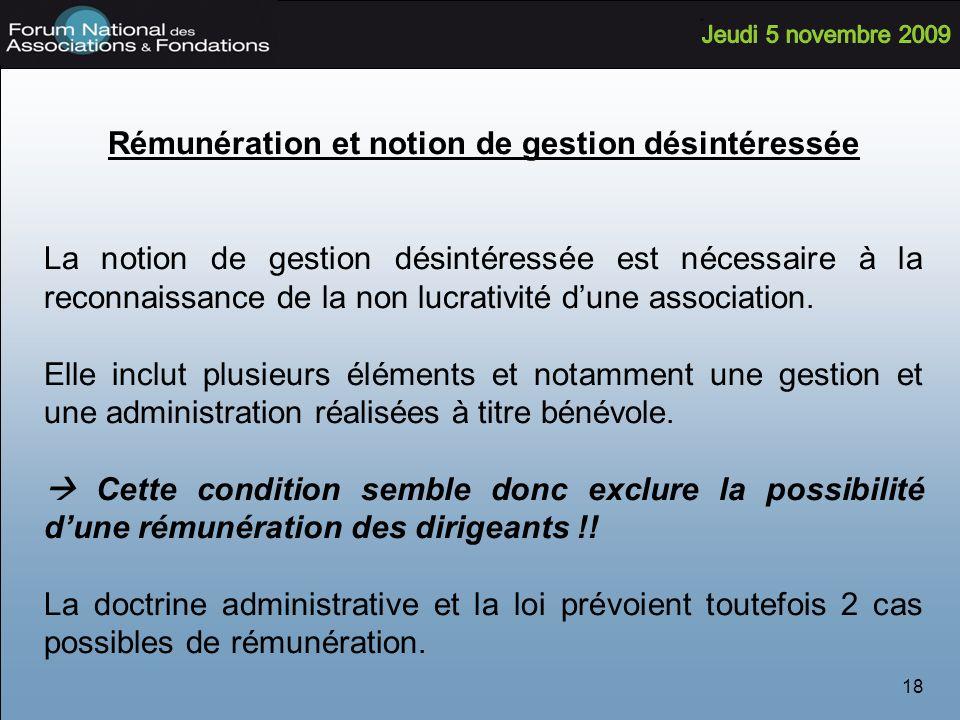 18 Rémunération et notion de gestion désintéressée La notion de gestion désintéressée est nécessaire à la reconnaissance de la non lucrativité dune association.