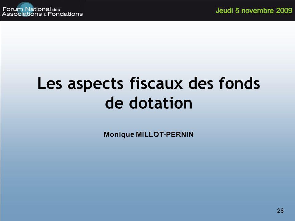 28 Les aspects fiscaux des fonds de dotation Monique MILLOT-PERNIN