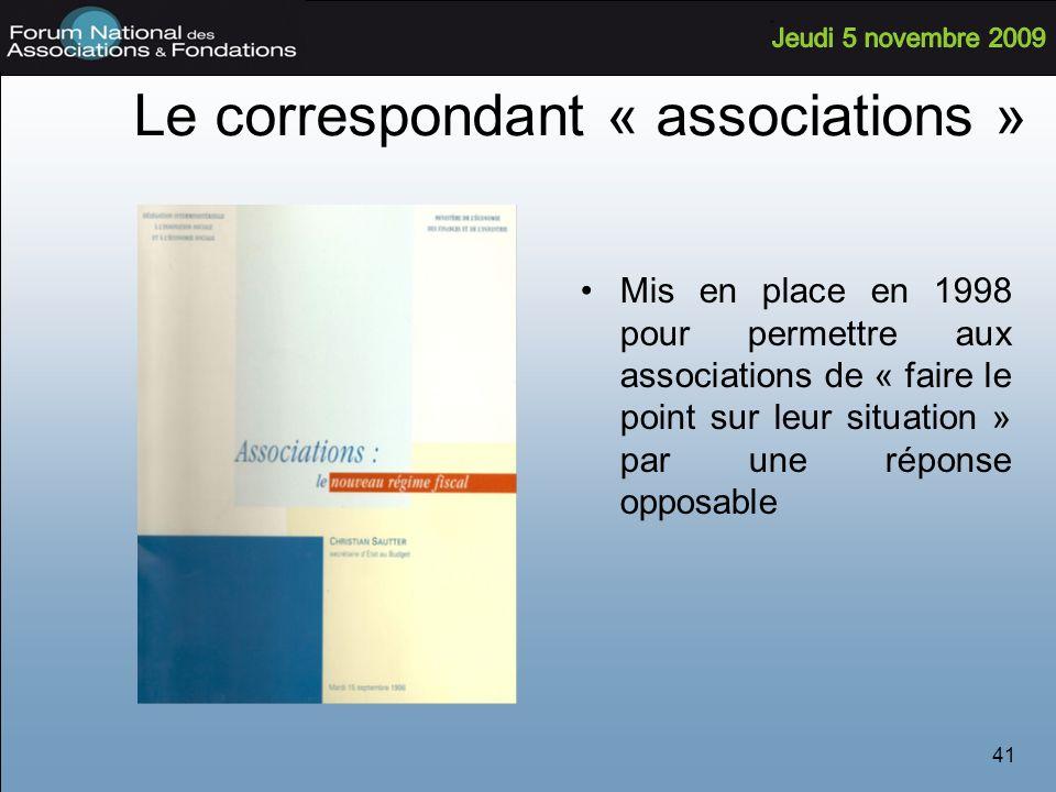 41 Le correspondant « associations » Mis en place en 1998 pour permettre aux associations de « faire le point sur leur situation » par une réponse opposable