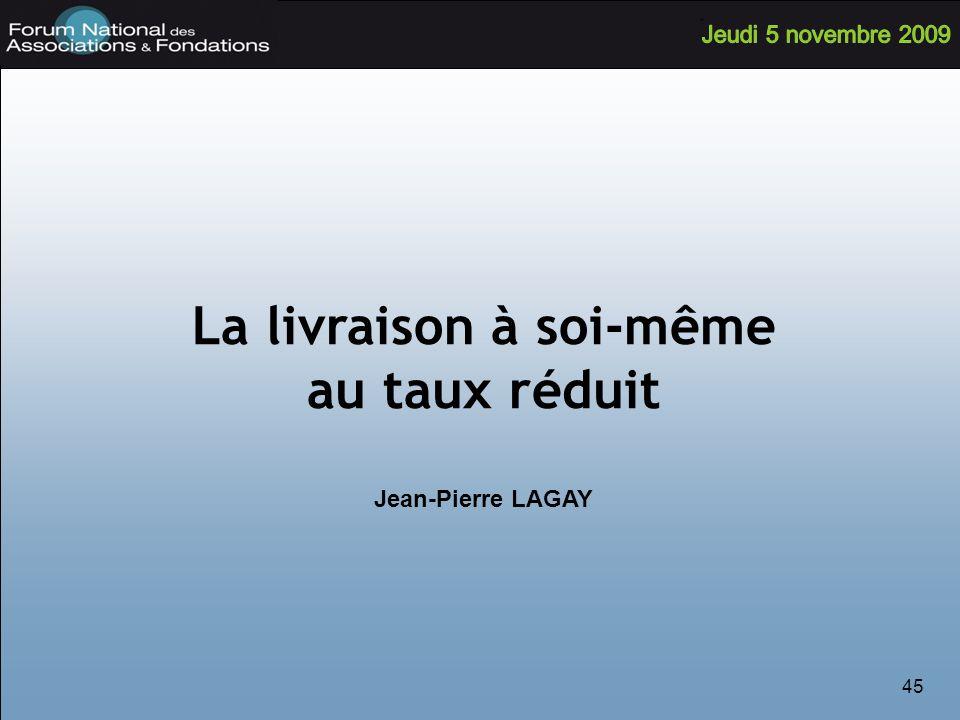 45 La livraison à soi-même au taux réduit Jean-Pierre LAGAY
