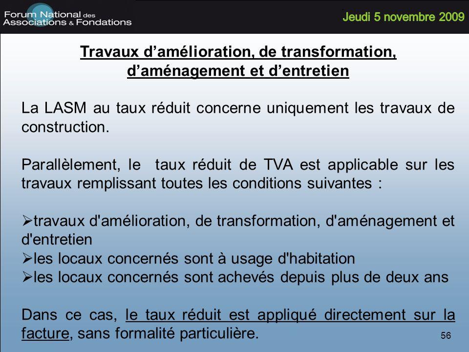 56 Travaux damélioration, de transformation, daménagement et dentretien La LASM au taux réduit concerne uniquement les travaux de construction.