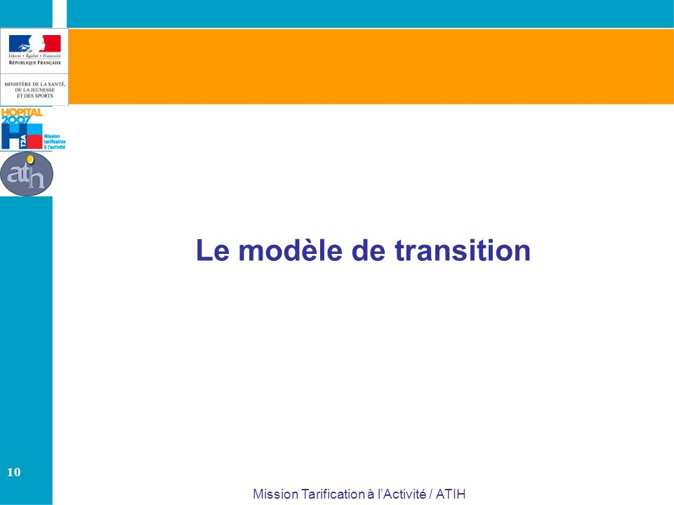 10 Mission Tarification à lActivité / ATIH Le modèle de transition
